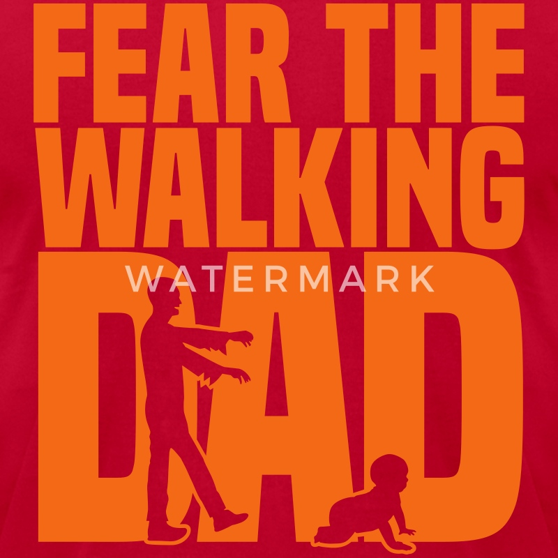 fear the walking dad T-Shirts - Men's T-Shirt by American Apparel