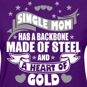 Single Mom Has A Backbone Made Of Steel And Heart - Women's T-Shirt