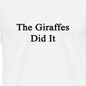 the_giraffes_did_it T-Shirts - Men's Premium T-Shirt