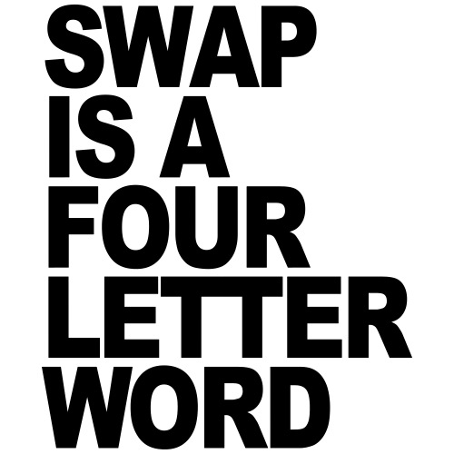 Swap is a Four Letter Word
