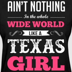 Aint Nothing In Whole Wide World Like Texas Girl - Women's T-Shirt