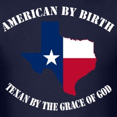 American By Birth Texan By The Grace Of God