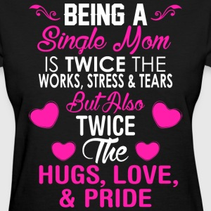 Being A Single Mom - Women's T-Shirt