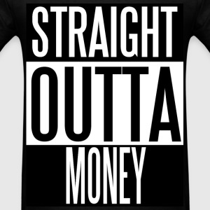 Straight Outta Money - Men's T-Shirt