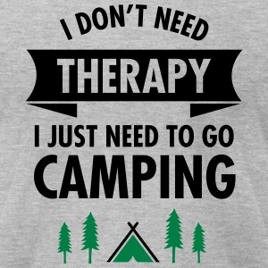 I Don't Need Therapy - I Just Need To Go Camping T-Shirts - Men's T-Shirt by American Apparel