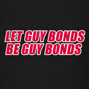 LET GUY BONDS BE GUY BON T-Shirts - Men's T-Shirt