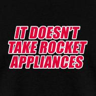 Design ~ IT DOESN'T TAKE ROCKET APPLIANCES