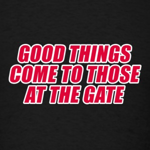 GOOD THINGS COME TO THOSE T-Shirts - Men's T-Shirt