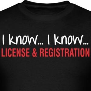 I Know I Know License And Registration - Men's T-Shirt