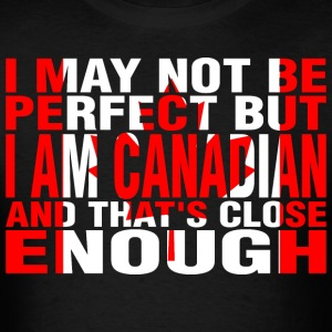 I May Not Be Perfect But I Am Canadian - Men's T-Shirt