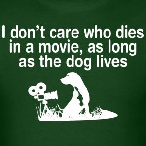 Dont Care Who Dies In Movie As Long The Dog Lives - Men's T-Shirt