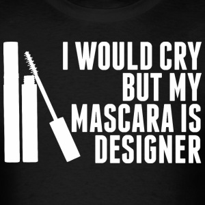 I Would Cry But My Mascara Is Designer - Men's T-Shirt