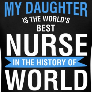 My Daughter Is World's Best Nurse In The History - Men's T-Shirt