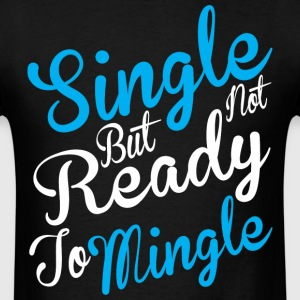 Single But Not Ready To Mingle - Men's T-Shirt