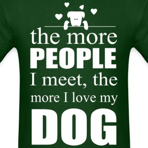 The More People I Meet The More I Love My Dog - Men's T-Shirt