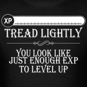 Tread Lightly You Look Like Just Enough Exp - Men's T-Shirt