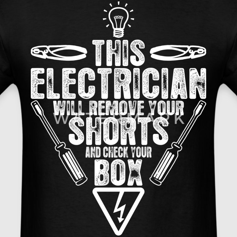 This Electrician Will Remove Your Shorts And Check - Men's T-Shirt