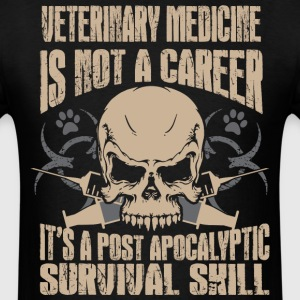 Veterinary Medicine Not Career Its Survival Skill - Men's T-Shirt