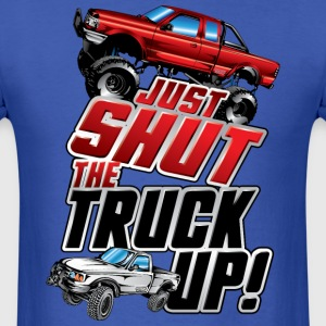 Shut The Truck Up T-Shirts - Men's T-Shirt