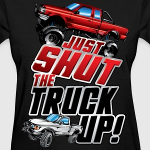 Shut The Truck Up Women's T-Shirts - Women's T-Shirt