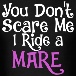 You Dont Scare Me I Ride A Mare - Men's T-Shirt