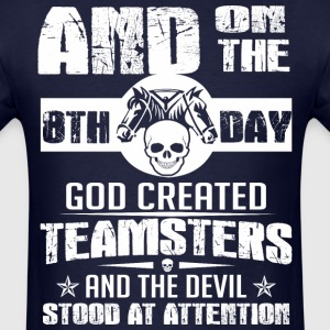 8th Day God Created Teamsters And Devil Stood - Men's T-Shirt