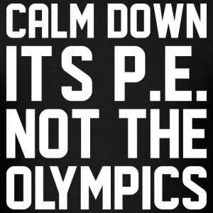 Calm Down Its PE Not The Olympics - Men's T-Shirt