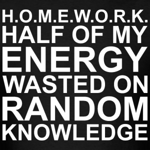 Homework Half Energy Wasted On Random Knowledge - Men's T-Shirt