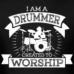 I Am A Drummer Created To Worship - Men's T-Shirt