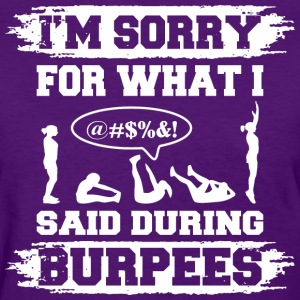I Am Sorry For What I Said During Burpees Gym - Women's T-Shirt