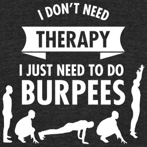I Don't Need Therapy - I Just Need To Do Burpees T-Shirts - Unisex Tri-Blend T-Shirt by American Apparel