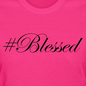 #Blessed Women's T-Shirts - Women's T-Shirt