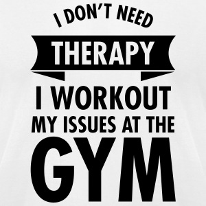 I Dont Need Therapy I Workout My Issues At The Gym T-Shirts - Men's T-Shirt by American Apparel