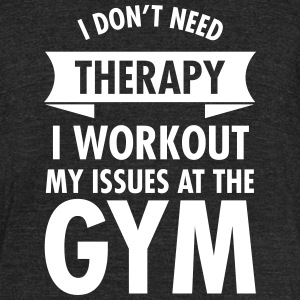 I Dont Need Therapy I Workout My Issues At The Gym T-Shirts - Unisex Tri-Blend T-Shirt by American Apparel