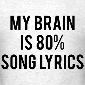 My Brain Is 80% Song Lyrics T-Shirts - Men's T-Shirt