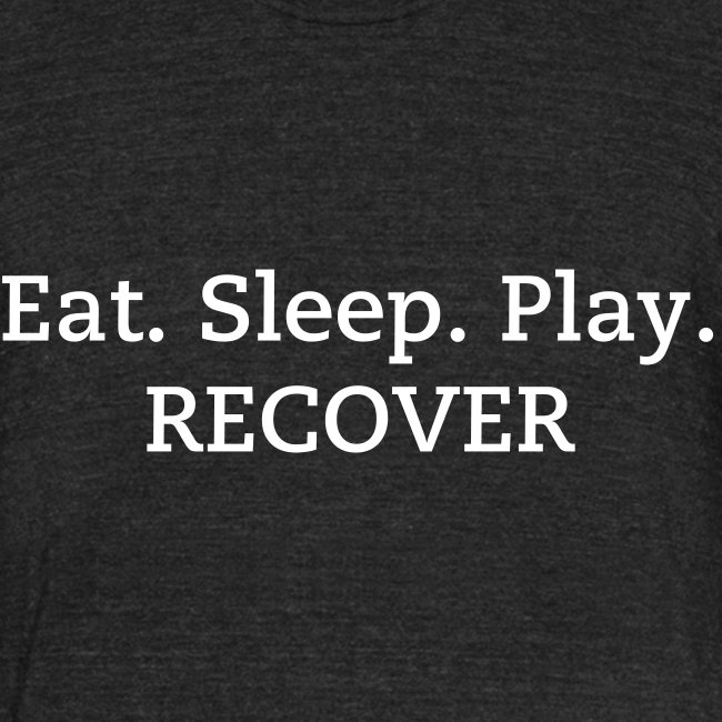 Eat. Sleep. Play. RECOVER Unisex T-Shirt