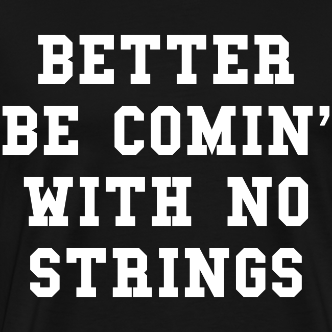Comin With No Strings T-Shirt
