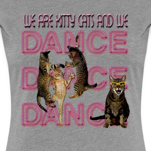 We Are Kitty Cats and we Dance - Women's Premium T-Shirt