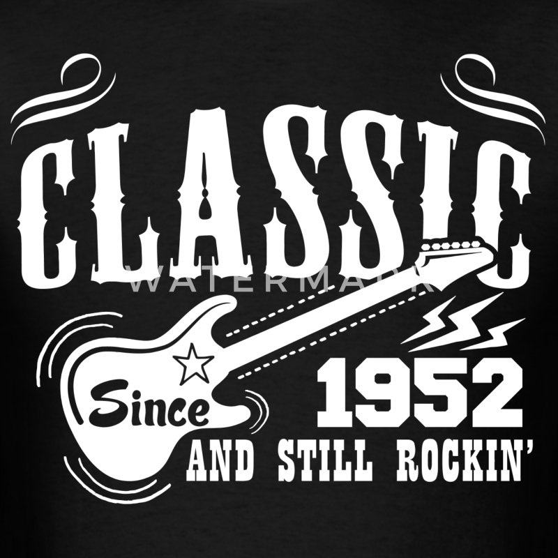 Classic Since 1952 And Still Rockin' T-Shirts - Men's T-Shirt
