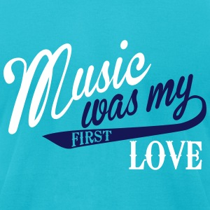 Music was my first love T-Shirts - Men's T-Shirt by American Apparel