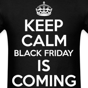 Keep Calm Black Friday Is Coming - Men's T-Shirt