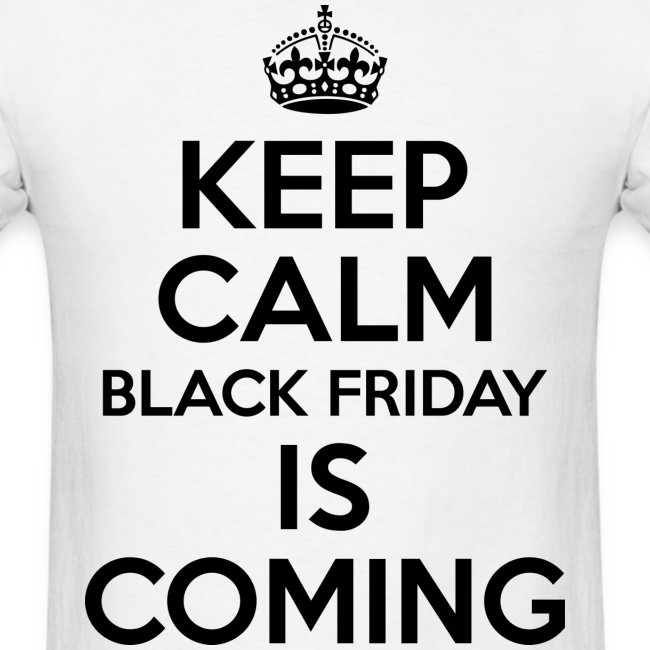 Keep Calm Black Friday Is Coming