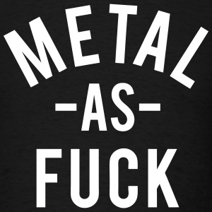 Metal As Fuck T-Shirts - Men's T-Shirt