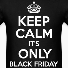 Keep Calm It's only Black Friday