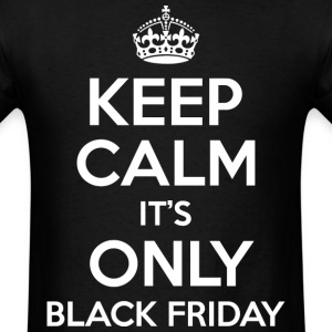 Keep Calm It's only Black Friday - Men's T-Shirt