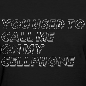 You used to call me on my cellphone Women's T-Shirts - Women's T-Shirt