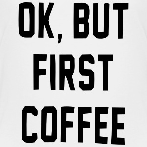 OK, BUT FIRST - COFFEE! Baby & Toddler Shirts - Toddler Premium T-Shirt