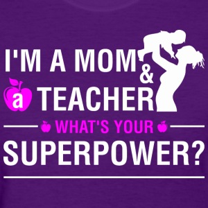 Im A Mom And A Teacher Whats Your Superpower - Women's T-Shirt