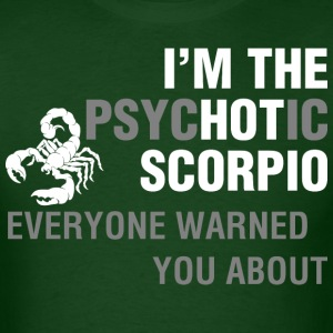 Im The Psychotic Scorpio Everyone Warned You About - Men's T-Shirt