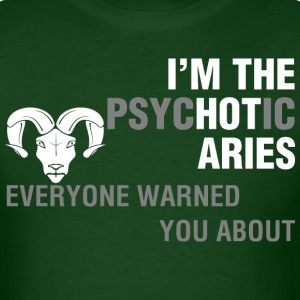 Im The Psychotic Aries Everyone Warned You About - Men's T-Shirt